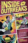 Inside the Outbreaks: The Elite Medical Detectives of the Epidemic Intelligence Service