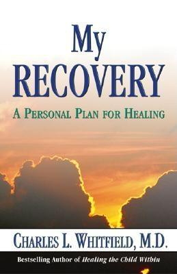 My Recovery: A Personal Plan for Healing  by  Charles L. Whitfield