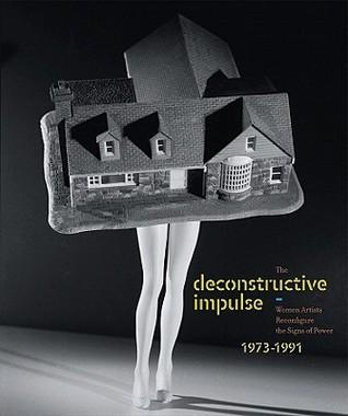 The Deconstructive Impulse: Women Artists Reconfigure the Signs of Power, 1973-1991 Nancy Princenthal