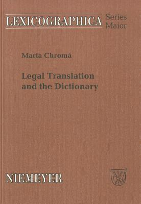 Legal Translation and the Dictionary  by  Marta Chroma
