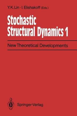 Stochastic Structural Dynamics 1: New Theoretical Developments Second International Conference on Stochastic Structural Dynamics, May 9-11, 1990, Boca Raton, Florida, USA Y.K. Lin