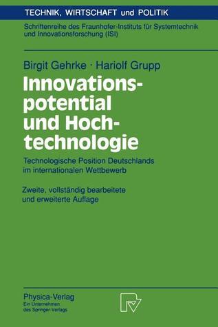 Innovationspotential Und Hochtechnologie: Technologische Position Deutschlands Im Internationalen Wettbewerb  by  Birgit Gehrke