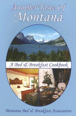 Another Taste of Montana: A Bed & Breakfast Cookbook  by  Montana Bed & Breakfast Association