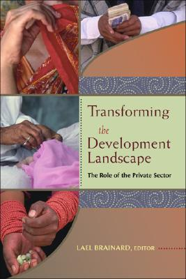 Transforming the Development Landscape: The Role of the Private Sector Lael Brainard