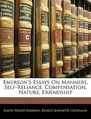 Essays on Manners, Self-Reliance, Compensation, Nature, Friendship Ralph Waldo Emerson