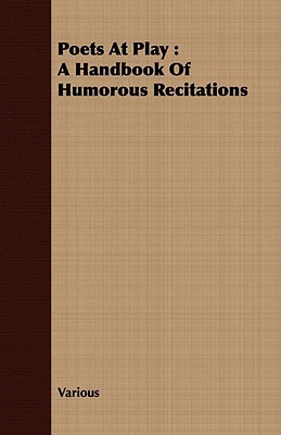 Poets at Play: A Handbook of Humorous Recitations Various