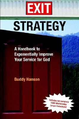 Exit Strategy: A Handbook to Exponentially Improve Your Service for God  by  Buddy Hanson