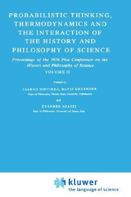 Probabilistic Thinking, Thermodynamics and the Interaction of the History and Philosophy of Science: Proceedings of the 1978 Pisa Conference on the History and Philosophy of Science Volume II Jaakko Hintikka