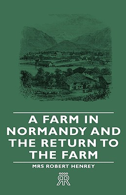 A Farm in Normandy and the Return to the Farm  by  Robert Henrey