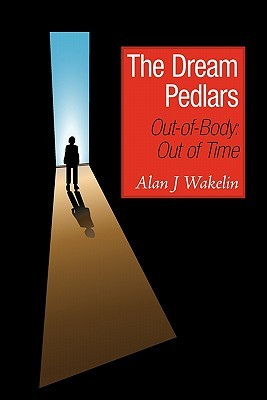 The Dream Pedlars: Out-Of-Body: Out of Time Alan J. Wakelin