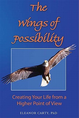 The Wings of Possibility: Creating Your Life from a Higher Point of View  by  Eleanor Carty