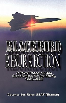 Blackbird Resurrection: A Novel Based on the Reactivation of the Sr-71, 1994-1998  by  Joe Reich