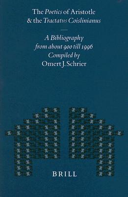 The Poetics Of Aristotle And The Tractatus Coislinianus: A Bibliography From About 900 Till 1996  by  Omert J. Schrier