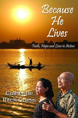 Because He Lives: Faith, Hope and Love in Action  by  Catherine Ritch Guess