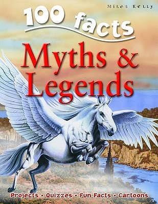 100 Facts: Myths & Legends Fiona MacDonald