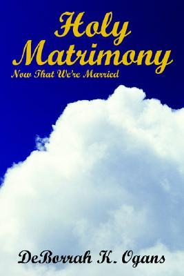 Holy Matrimony by DeBorrah K. Ogans