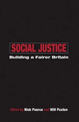Social Justice: Building a Fairer Britain Nick Pearce