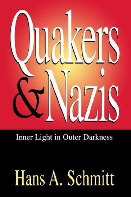 Quakers and Nazis: Inner Light in Outer Darkness  by  Hans A. Schmitt