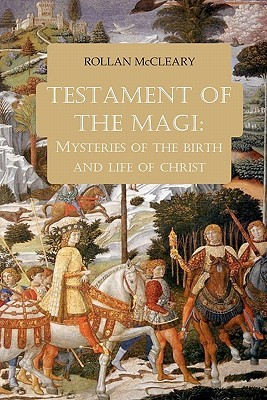 Testament of the Magi: Mysteries of the Birth and Life of Christ  by  Rollan McCleary