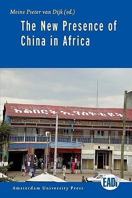 New Presence of China in Africa Meine van Dijk