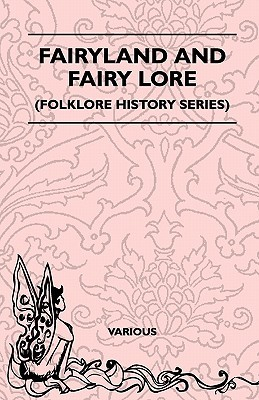 Fairyland and Fairy Lore (Folklore History Series) Various