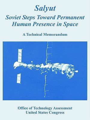 Salyut: Soviet Steps Toward Permanent Human Presence in Space  by  Office of Technology Assessment