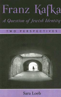 Franz Kafka: A Question of Jewish Identity: Two Perspectives  by  Sara Loeb