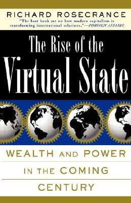 The Rise Of The Virtual State: Wealth and Power in the Coming Century  by  Richard Rosecrance