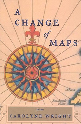 A Change of Maps  by  Carolyne Wright