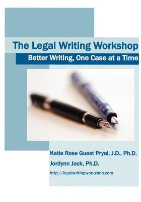 The Legal Writing Workshop: Better Writing, One Case at a Time  by  Katie Rose Guest Pryal