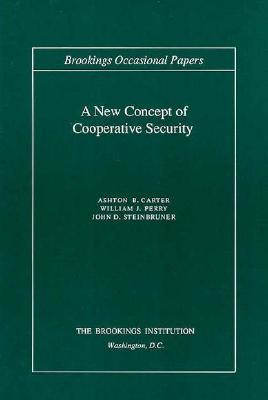 A New Concept of Cooperative Security  by  Ashton B. Carter