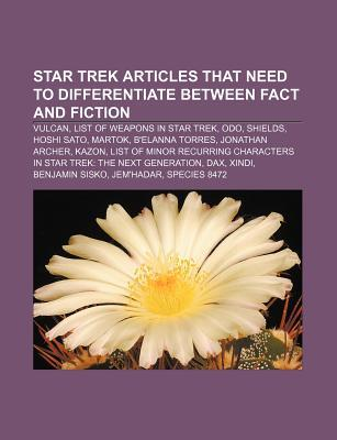 Star Trek Articles That Need to Differentiate Between Fact and Fiction: Vulcan, List of Weapons in Star Trek, Odo, Shields, Hoshi Sato, Martok Source Wikipedia