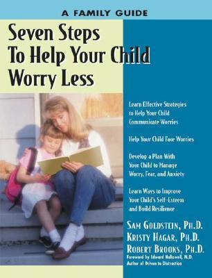 Seven Steps to Help Your Child Worry Less: A Family Guide Kristy Hagar