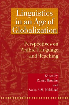 Linguistics in an Age of Globalization: Perspectives on Arabic Language and Teaching Zeinab Ibrahim