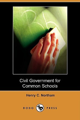Civil Government for Common Schools Henry C. Northam