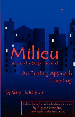 Milieu: A Step Step Writing Tutorial by Gray Hutchison
