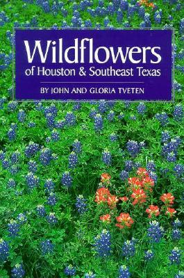 Wildflowers of Houston and Southeast Texas  by  John Tveten