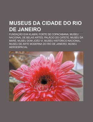 Museus Da Cidade Do Rio de Janeiro: Funda O Eva Klabin, Forte de Copacabana, Museu Nacional de Belas Artes, Pal CIO Do Catete, Museu Da Mar Source Wikipedia