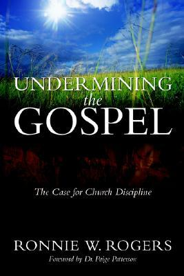 Undermining The Gospel  by  Ronnie W. Rogers