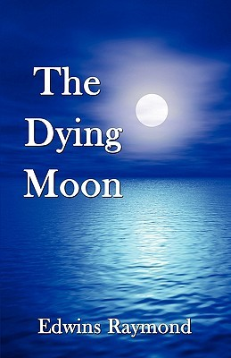 The Dying Moon  by  Edwins Raymond