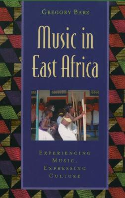 Music in East Africa: Experiencing Music, Expressing Culture Global Music Series