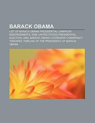 Barack Obama: List of Barack Obama Presidential Campaign Endorsements, 2008, United States Presidential Election, 2008 Books LLC