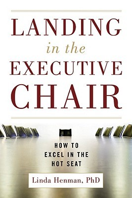 Landing in the Executive Chair: How to Excel in the Hot Seat Linda Henman