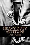 Heavy Duty Attitude by Iain Parke