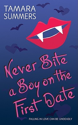Never Bite a Boy on the First Date (2009) by Tamara Summers