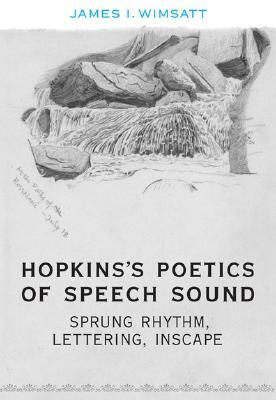 Hopkinss Poetics of Speech Sound: Sprung Rhythm, Lettering, Inscape James I. Wimsatt
