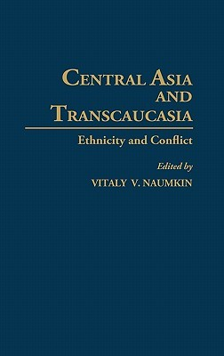 Central Asia and Transcaucasia: Ethnicity and Conflict Vitaly V. Naumkin