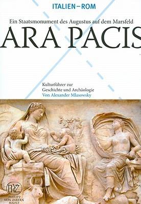 Ara Pacis: Ein Staatsmonument Des Augustus Auf Dem Marsfeld  by  Von Alexander Mlasowsky