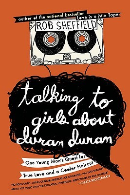 Talking to Girls About Duran Duran: One Young Man's Quest for True Love and a Cooler Haircut (Hardcover)