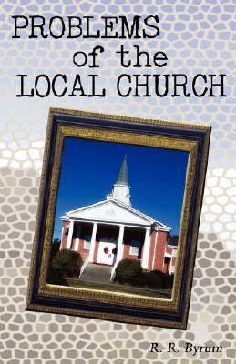 Problems of the Local Church R.R. Byrum
